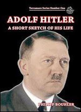 Adolf Hitler: A Short Sketch Of His …