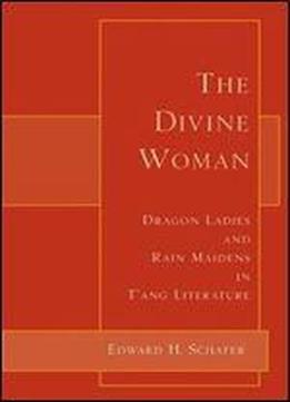 The Divine Woman: Dragon Ladies And Rain Maidens In Tang Literature