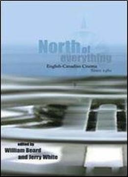 North Of Everything: English-canadian Cinema Since 1980