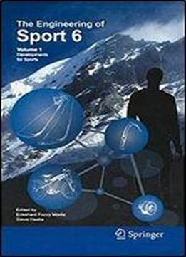 Engineering Of Sport 6: Volume 1: Developments For Sports