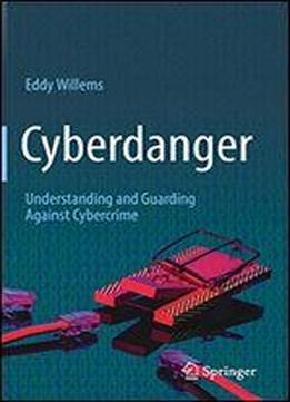 Cyberdanger: Understanding And Guarding Against Cybercrime