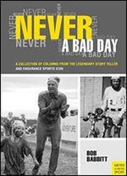 Never A Bad Day:: A Collection Of Columns From The Legendary Endurance Sports Icon