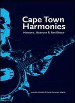 Cape Town Harmonies : Memory, Humour And Resilience