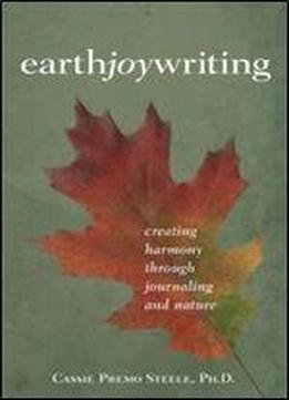 Earth Joy Writing: Creating Harmony Through Journaling And Nature
