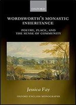 Wordsworth's Monastic Inheritance: Poetry, Place, And The Sense Of Community