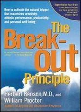 The Breakout Principle: How To Activate The Natural Trigger That Maximizes Creativity, Athletic Performance