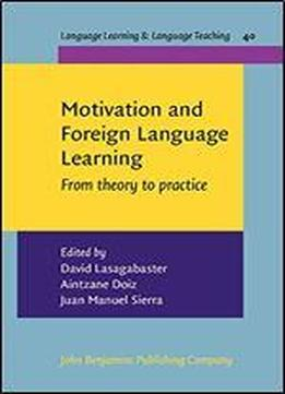 Motivation And Foreign Language Learning: From Theory …