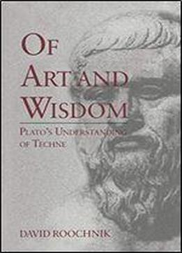 Of Art And Wisdom: Plato's Understanding Of Techne