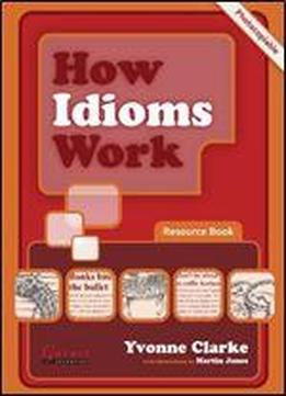 How Idioms Work: Resource Book