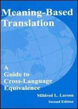 Meaning-based Translation. A Guide To Cross-language Equivalence