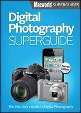 Digital Photography Superguide (macworld Superguides Book 26)