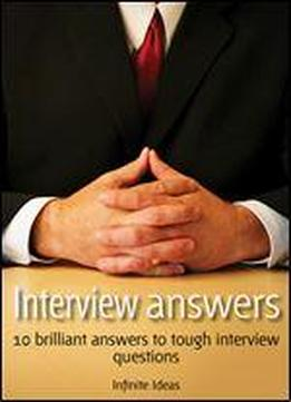 Interview Answers: 10 Brilliant Answers To Tough Interview Questions (52 Brilliant Ideas)