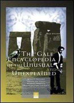Gale Encyclopedia Of The Unusual And Unexplained: 002