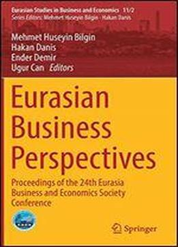Eurasian Business Perspectives: Proceedings Of The 24th Eurasia Business And Economics Society Conference