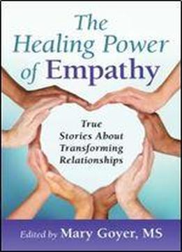 The Healing Power Of Empathy: True Stories About Transforming Relationships