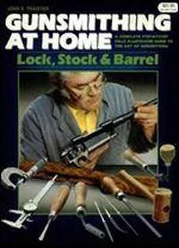Gunsmithing At Home: Lock, Stock & Barrel