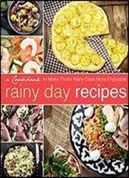 Rainy Day Recipes: A Cookbook To Make Those Rainy Days More Enjoyable (2nd Edition)