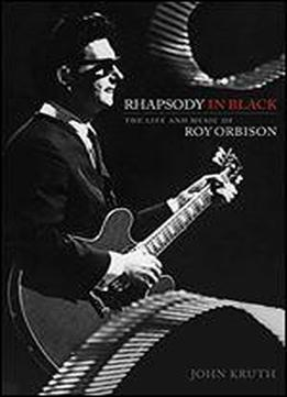Rhapsody In Black: The Life And Music Of Roy Orbison
