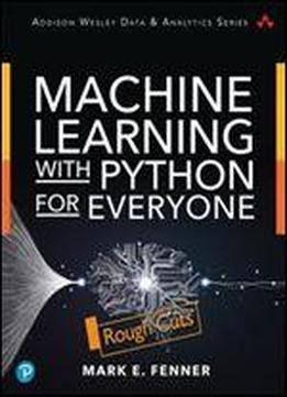 Machine Learning With Python For Everyone [rough Cuts]