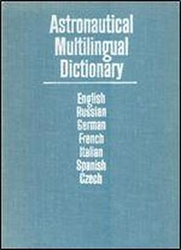 Astronautical Multilingual Dictionary Of The International Academy Of Astronautics (english And Multilingual Edition)