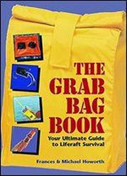 The Grab Bag Book : Your Ultimate Guide To Survival At Sea