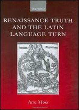 Renaissance Truth And The Latin Language Turn