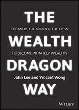The Wealth Dragon Way: The Why, The …