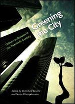 Greening The City: Urban Landscapes In The Twentieth Century