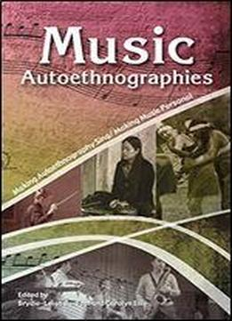 Music Autoethnographies : Making Autoethnography Sing/making Music Personal