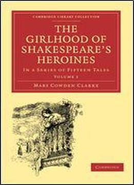 The Girlhood Of Shakespeare's Heroines 3 Volume Paperback Set: The Girlhood Of Shakespeare's Heroines: In A Series Of Fifteen Tales Volume 1 ... - Shakespeare And Renaissance Drama)