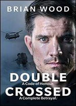 Double Crossed: The Highest Honour, The Greatest Betrayal