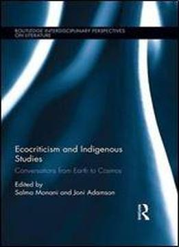 Ecocriticism And Indigenous Studies: Conversations From Earth To Cosmos
