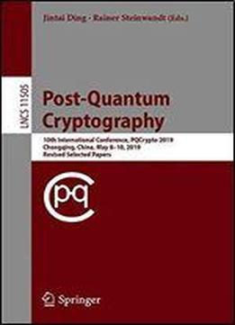 Post-quantum Cryptography: 10th International Conference, Pqcrypto 2019, …