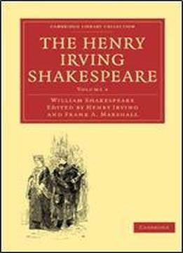 The Henry Irving Shakespeare (cambridge Library Collection - Shakespeare And Renaissance Drama)