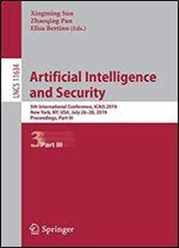 Artificial Intelligence And Security: 5th International Conference, Icais 2019, New York, Ny, Usa, July 2628, 2019, Proceedings