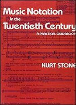 Music Notation In The Twentieth Century: A Practical Guidebook