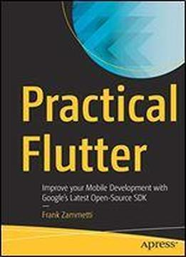 Practical Flutter: Improve Your Mobile Development With Googles Latest Open-source Sdk