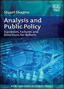 Analysis And Public Policy: Successes, Failures And Directions For Reform