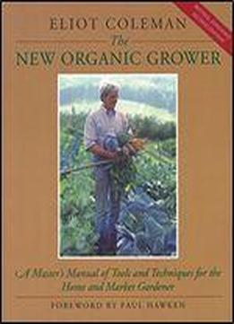 The New Organic Grower: A Master's Manual …