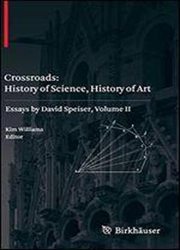 Crossroads: History Of Science, History Of Art: Essays By David Speiser