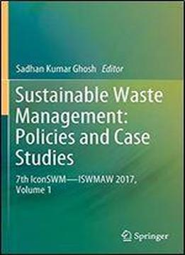 Sustainable Waste Management: Policies And Case Studies: 7th Iconswmiswmaw 2017