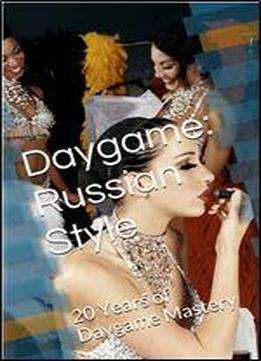 Daygame: Russian Style: 20 Years Of Daygame …