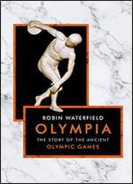 Olympia: The Story Of The Ancient Olympic Games