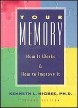 Your Memory: How It Works & How To Improve It