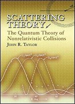 Scattering Theory: The Quantum Theory Of Nonrelativistic Collisions
