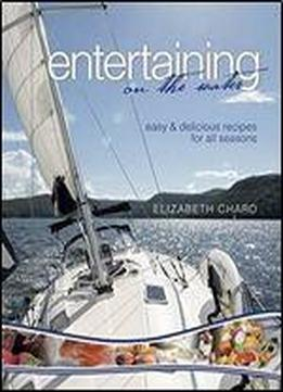 Entertaining On The Water H/c: Easy And Delicious Recipes For All Seasons