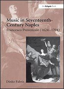 Music In Seventeenth-century Naples: Francesco Provenzale (1624-1704)