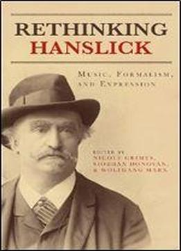 Rethinking Hanslick: Music, Formalism, And Expression