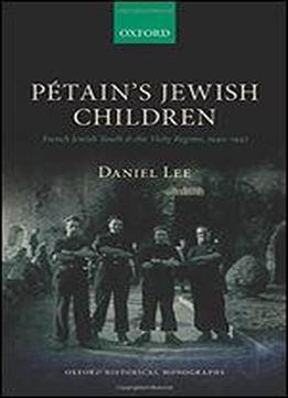 Ptain's Jewish Children: French Jewish Youth And The Vichy Regime