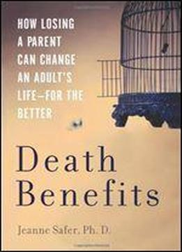 Death Benefits: How Losing A Parent Can Change An Adult's Life For The Better